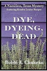 Dye, Dyeing, Dead: A Nameless, Texas Mystery (Nameless, Texas Mystery Series Book 1) Kindle Edition