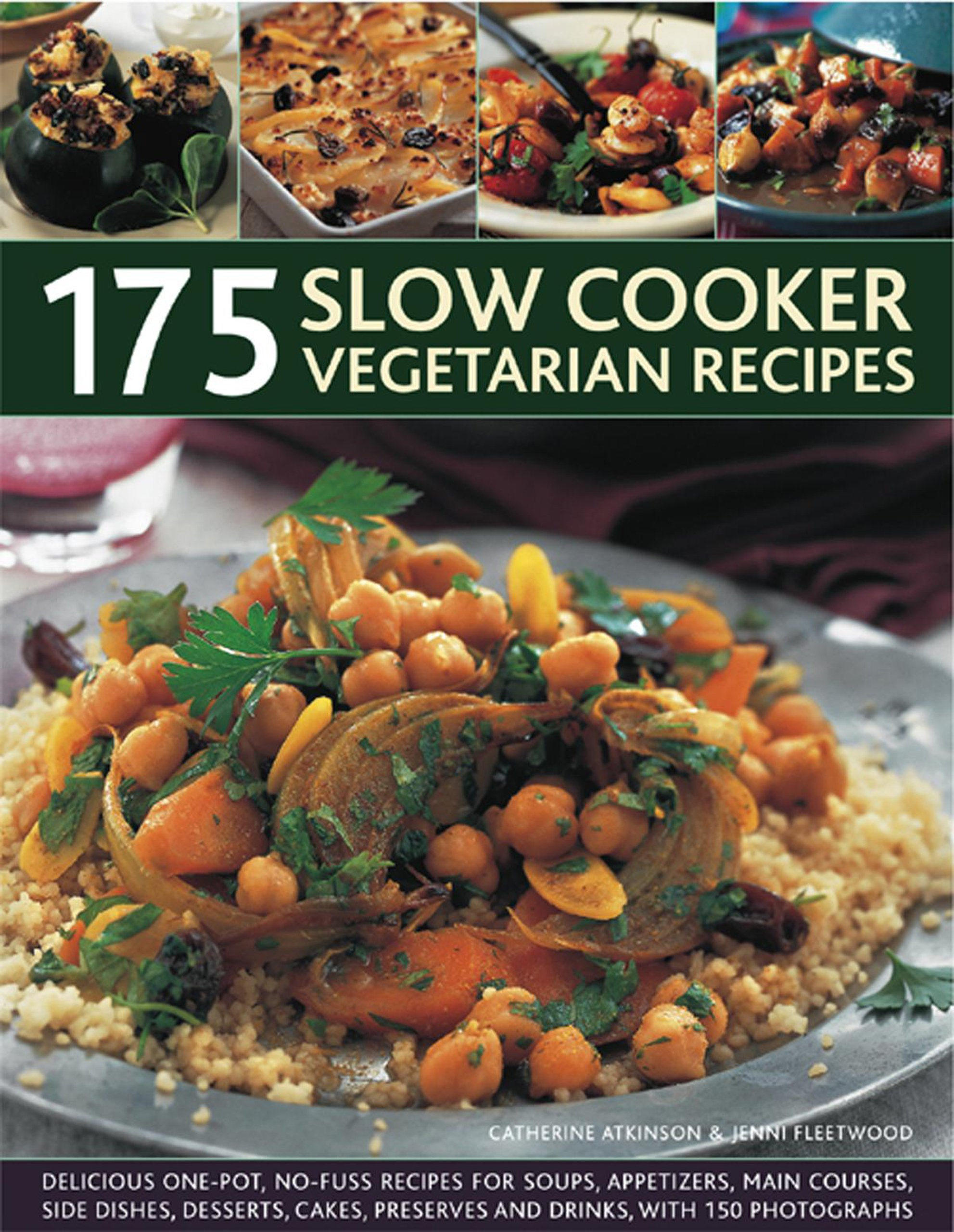 175 Slow Cooker Vegetarian Recipes: Delicious One-Pot, No-Fuss Recipes For Soups, Appetizers, Main Courses, Side Dishes, Desserts, Cakes, Preserves And Drinks, With 150 Photographs. pdf