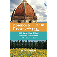 Florence & Tuscany with Kids 2018: Florence and Tuscany Travel Guide 2018 (Florence and Tuscany with Kids)