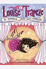 Louise Trapeze Is Totally 100% Fearless Kindle Edition