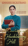 A Courtship on Huckleberry Hill (The Matchmakers of Huckleberry Hill)