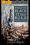 While the Black Stars Burn (English Edition)