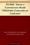 TD 0963 - Direito e Economia num Mundo Globalizado: Cooperação ou Confronto?