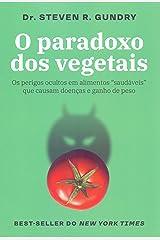 O Paradoxo Dos Vegetais - Os Perigos Ocultos Em Alimentos Saudaveis Que Causam Doencas E Ganho de Peso (Em Portugues do Brasil) Paperback