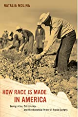 How Race Is Made in America: Immigration, Citizenship, and the Historical Power of Racial Scripts (American Crossroads Book 38) Kindle Edition