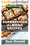 Superfoods Almond Recipes: Over 45 Quick & Easy Gluten Free Low Cholesterol Whole Foods Recipes full of Antioxidants & Phytochemicals (Natural Weight Loss Transformation Book 124)