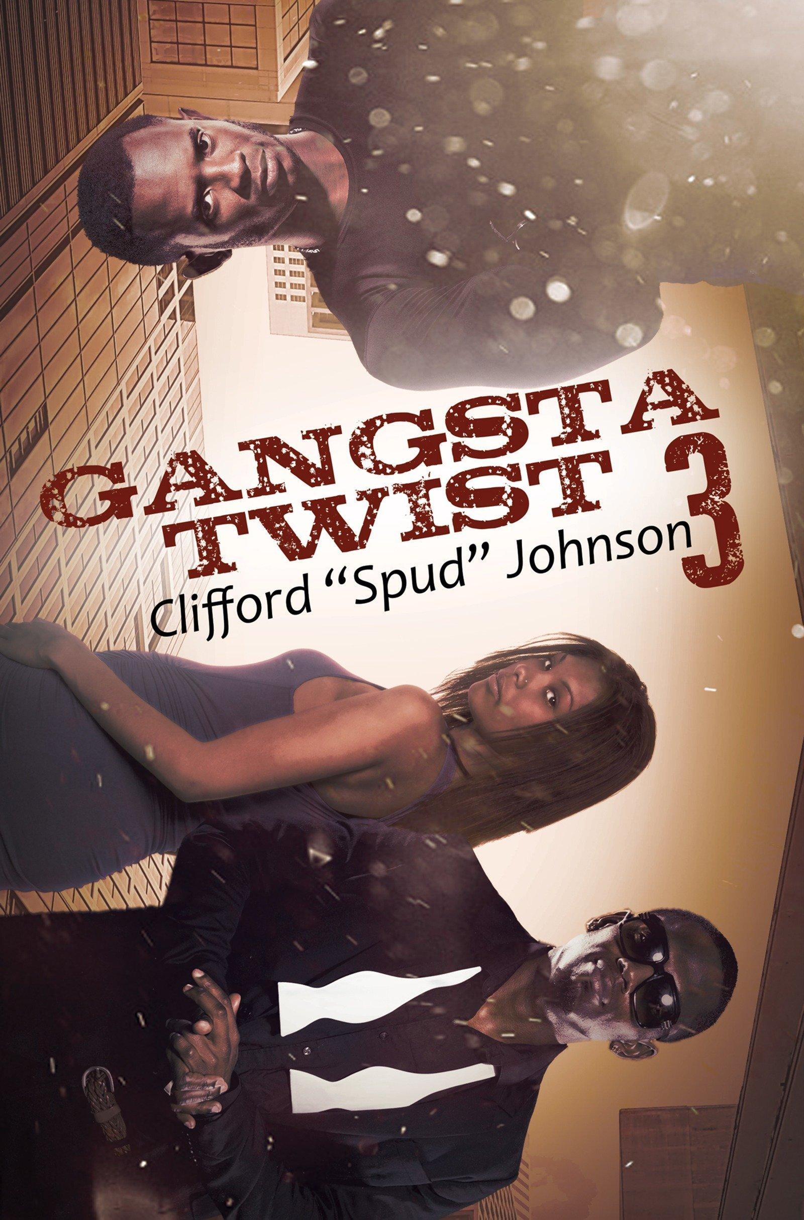 "Amazon.com: Gangsta Twist 3 (9781622869077): Clifford ""Spud"" Johnson: Books"