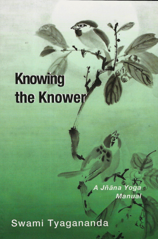 Knowing the Knower: A Jnana Yoga Manual: Swami Tyagananda ...
