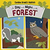 A Day and Night in the Forest (Caroline Arnold's Habitats)