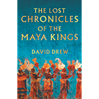The Lost Chronicles Of The Maya Kings (English Edition)