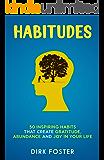 Habitudes: 50 Inspiring Habits That Create Gratitude, Abundance and Joy in Your Life