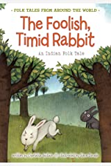 The Foolish, Timid Rabbit: An Indian Folk Tale (Folk Tales From Around the World) Kindle Edition