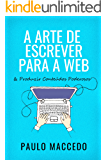 A Arte de Escrever Para a Web: E Produzir Conteúdos Poderosos