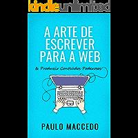 A Arte de Escrever Para a Web: E Produzir Conteúdos Poderosos (Edição 1)