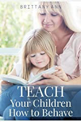 TEACH Your Children How to Behave Kindle Edition