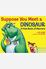 Suppose You Meet a Dinosaur: A First Book of Manners Kindle Edition