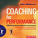 Coaching for Performance, Fourth Edition: GROWing Human Potential and Purpose - The Principles and Practice of Coaching and Leadership