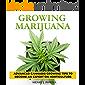 Growing Marijuana: How to Grow Medical Marijuana Indoors and Outdoors: Advanced Cannabis Growing Tips to Become an…