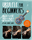 Ukulele for Beginners: How To Play Ukulele in Easy-to-Follow Steps (English Edition)