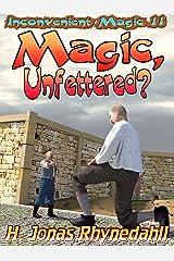 Magic, Unfettered? (Inconvenient Magic Book 2) Kindle Edition