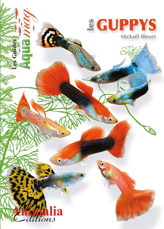 Les guppys Broché – 15 décembre 2016 Mickaël Bleuet Animalia Editions 2359090658 Loisirs / Jardins et Nature