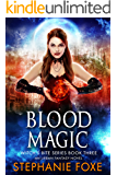 Blood Magic: An Urban Fantasy Novel (Witch's Bite Series Book 3)