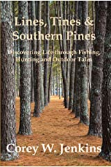 Lines, Tines & Southern Pines: Discovering Life Through Fishing, Hunting and Outdoor Tales Kindle Edition