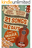 21 Songs in 6 Days: Learn to Play Ukulele the Easy Way: Ukulele Songbook (Learn Ukulele the Easy Way)