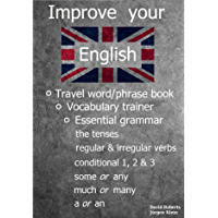 Improve your English - Travel word/phrase book, Vocabulary trainer and Essential grammar.: The tenses (negations and questions), irregular verbs, to do, ... to go, if sentences etc. (English Edition)