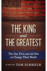 The King and The Greatest: The Day Elvis and Ali Met and Changed Their World (A Stage Play) Kindle Edition