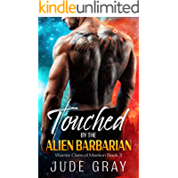 Touched by the Alien Barbarian: A Sci Fi Alien Romance (Warrior Clans of Maekon Book 3)