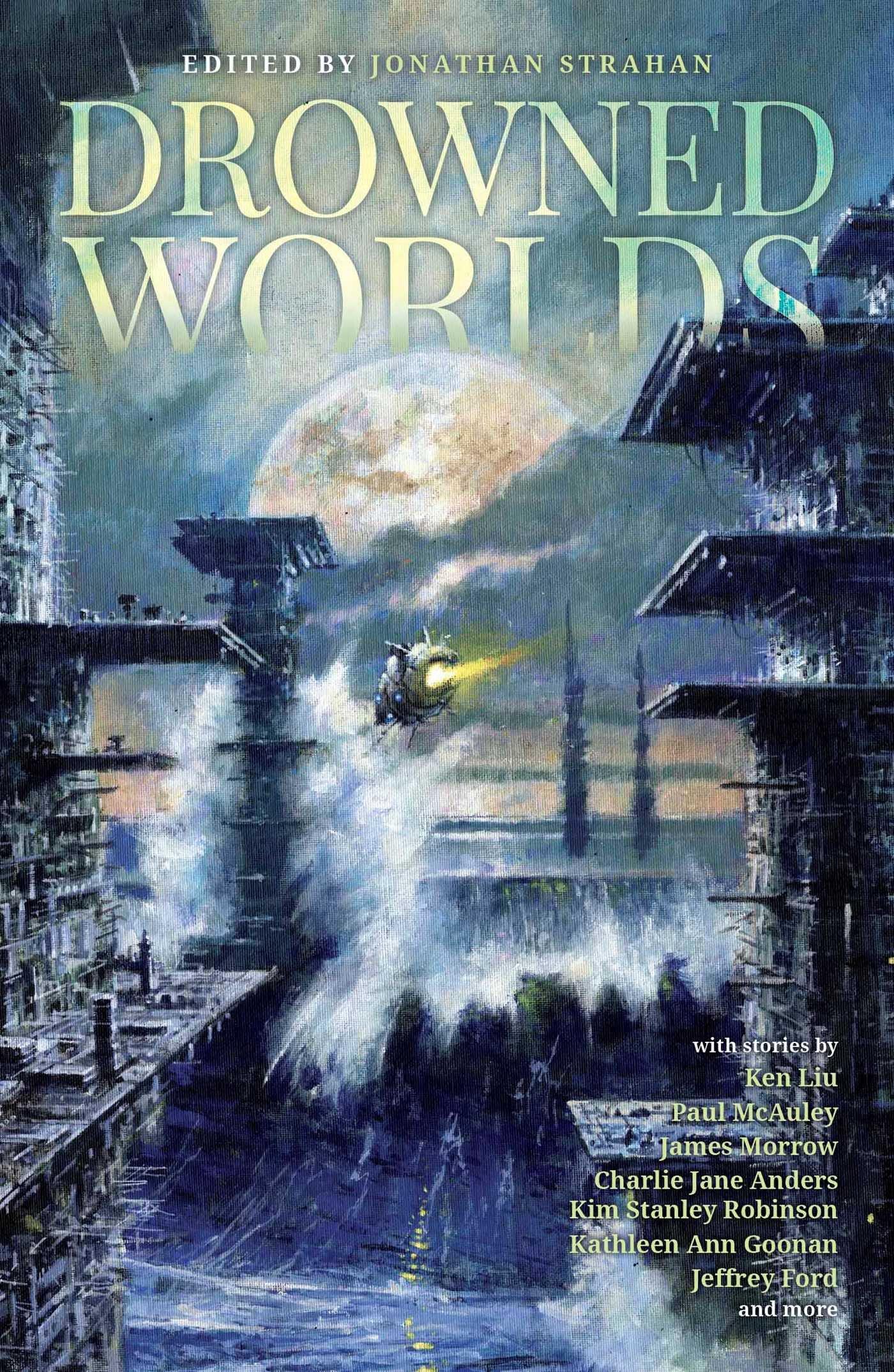 Drowned Worlds: Robinson, Anders, Liu, Mcauley, Goonan, Ford, Tidhar,  Morrow, Jonathan Strahan: 9781781084519: Amazon: Books