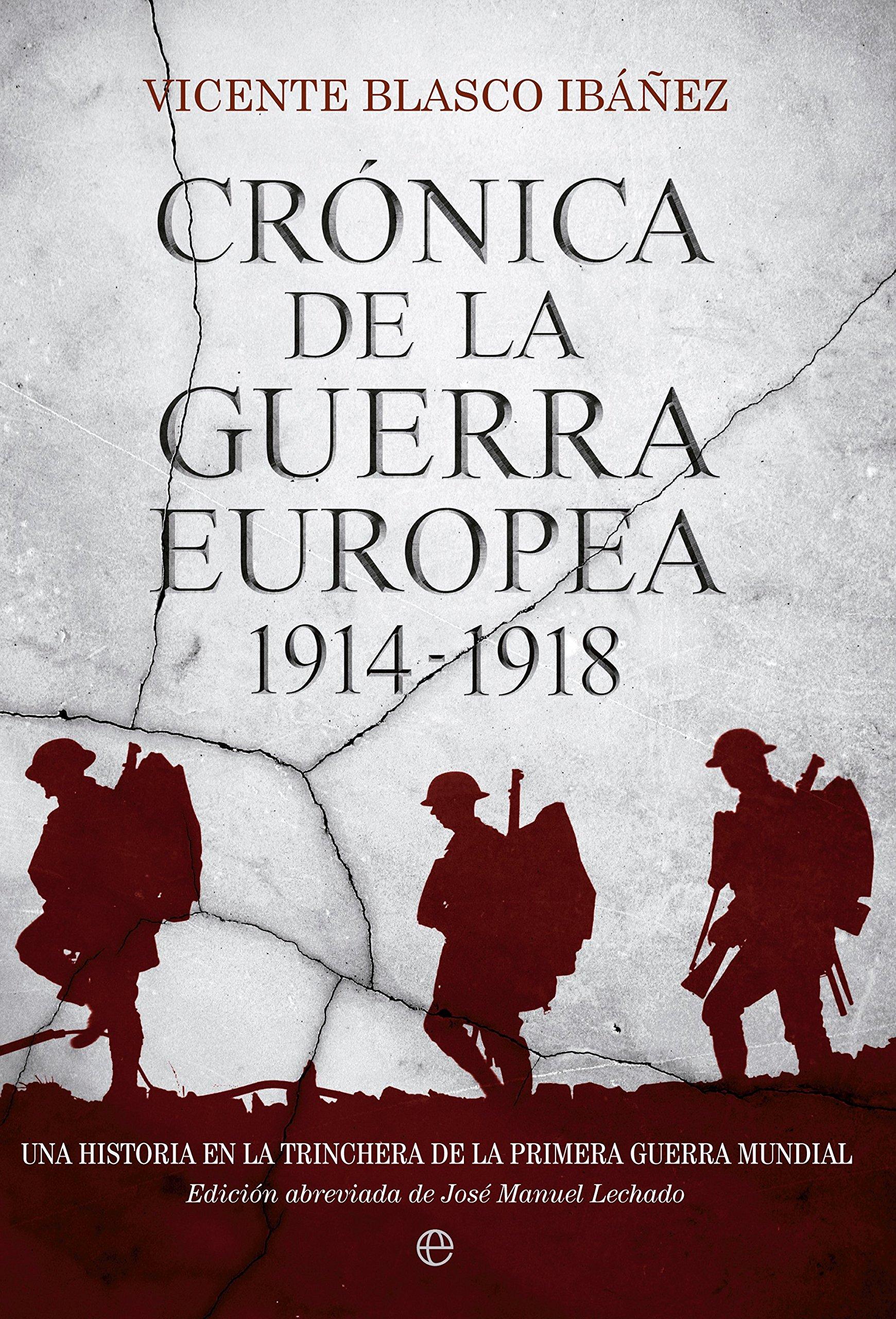 Crónica De La Guerra Europea. Una Historia De La Primera Guerra Mundial: Amazon.es: Vicente Blasco Ibáñez: Libros