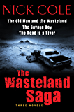 The Wasteland Saga: Three Novels: Old Man and the Wasteland, The Savage Boy, The Road is a River