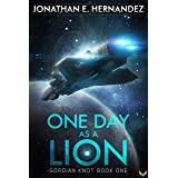 One Day as a Lion: A Military Sci-Fi Series (Gordian Knot Book 1)