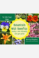 Botanicals With Benefits: Develop A New Relationship With Your Garden (The Edible Flower Volume) Kindle Edition