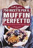 750 ricette per il muffin perfetto
