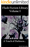 Flash Fiction Library - Volume I: A Touch of Darkness...