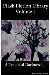 Flash Fiction Library - Volume I: A Touch of Darkness... Kindle Edition