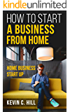 Home Business Start Up: How To Start A Business From Home (Home business opportunities, Starting a business with little money, How to make money from home, Passive income)