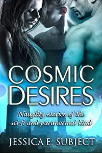 Cosmic Desires: Naughty Stories of the Sci-Fi and Paranormal Kind