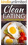 Clean Eating: The Clean Eating Quick Start Guide to Losing Weight & Improving Your Health without Counting Calories (Clean Food Diet Recipes, Healthy Cooking, ... Meal Plans, Healthy Cooking Recipes)