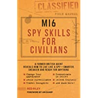 MI6 Spy Skills for Civilians: A Former British Agent Reveals How to Live Like a Spy - Smarter, Sneakier and Ready for…