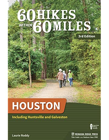 60 Hikes Within 60 Miles: Houston: Including Huntsville and Galveston