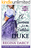 A Governess for the faithless Duke (Regency Romance) (Regency Tales Book 3)