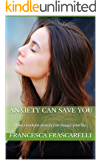 Anxiety can Save You: How a book on anxiety can change your life... (English Edition)