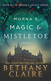 Morna's Magic & Mistletoe - A Novella (A Scottish Time Travel Romance): Book 8.5 (Morna's Legacy Series)