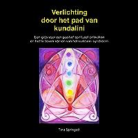 Verlichting door het pad van kundalini: Een gids voor een positief spiritueel ontwaken en het te boven komen van het kundalini-syndroom
