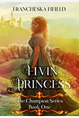 Elvin Princess (Champion Series Book 1) Kindle Edition