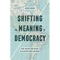 Shifting the Meaning of Democracy: Race, Politics, and Culture in the United States and Brazil